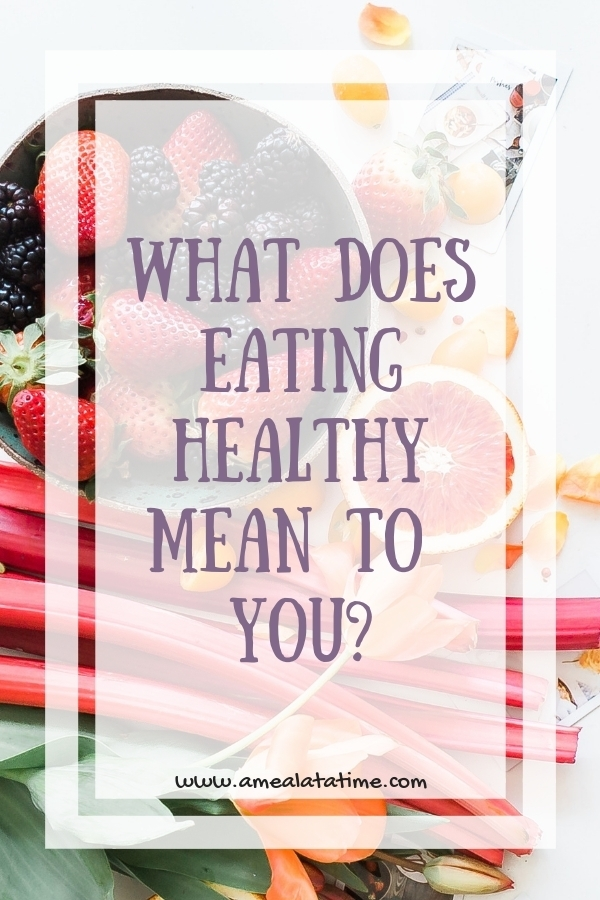 "What Does ""Eating Healthy"" Mean To You?"