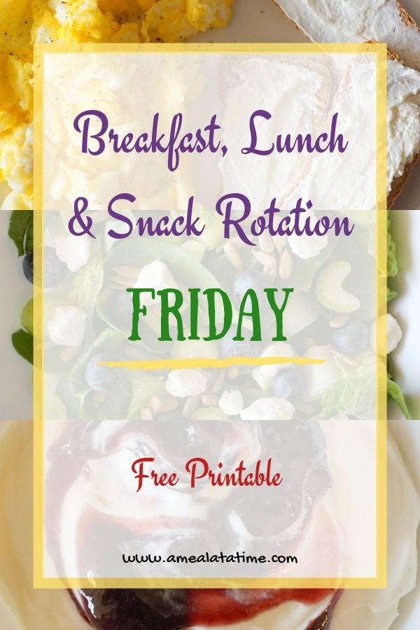 Breakfast, Lunch and Snack Rotation for FRIDAY