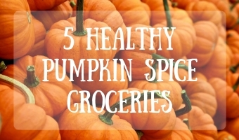 5 Healthy Pumpkin Spice Groceries
