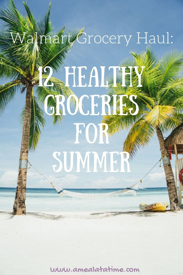 Walmart Grocery Haul 12 Healthy Groceries for Summer