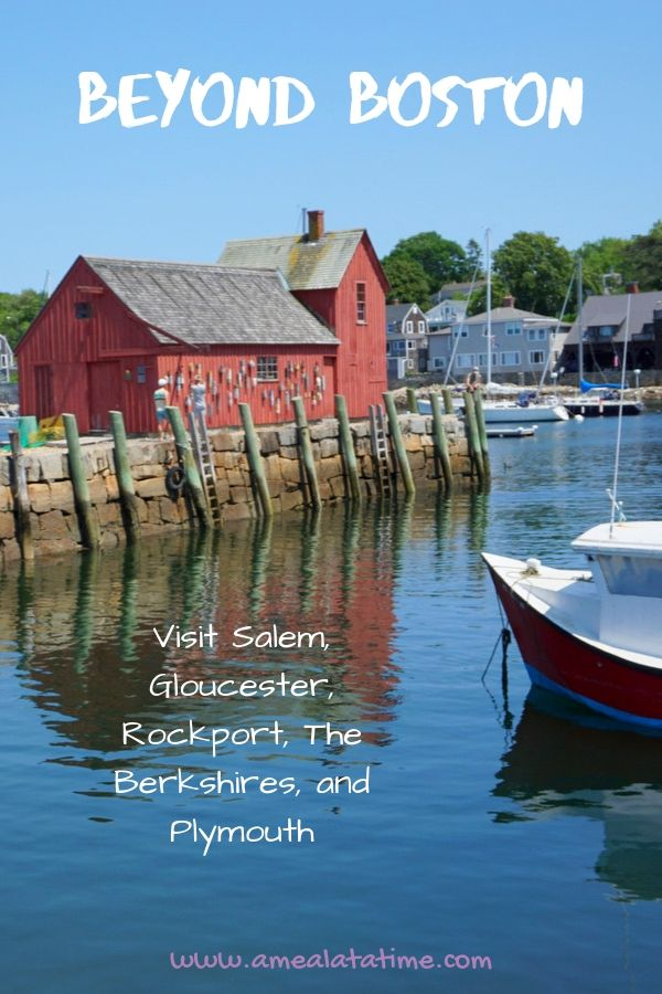 Beyond Boston: Visiting Salem, Gloucester, Rockport, The Berkshires, and Plymouth