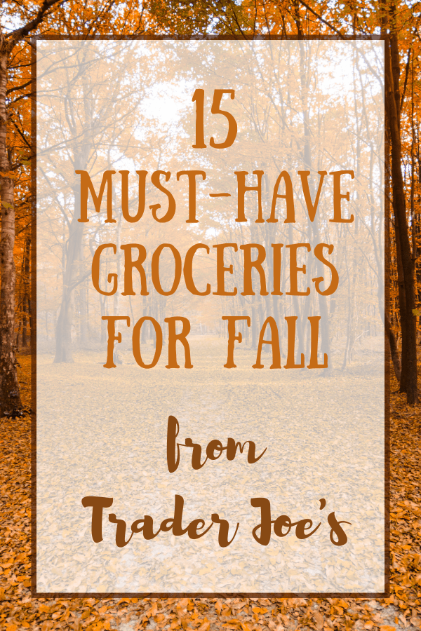 15 Must-Have Groceries from Trader Joe's for FALL